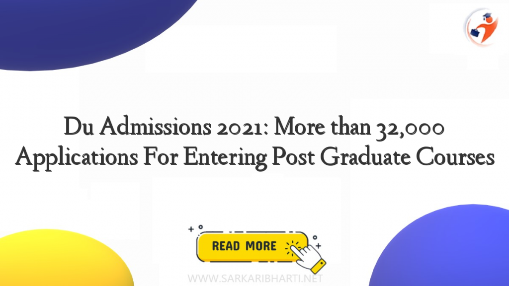 du admissions 2021: more than 32,000 applications for entering post graduate courses